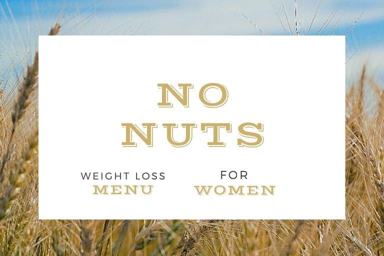 NO NUTS – WEIGHT LOSS MENU FOR WOMEN